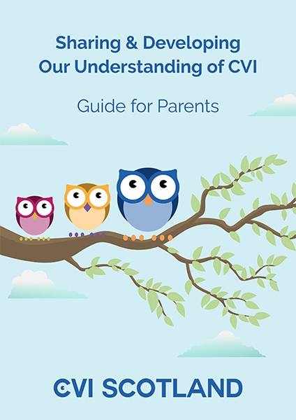 Our Guide for Parents is relevant to anyone involved with CVIs, not just parents.  In Scotland we are distributing printed copies through our many partners, but a pdf is available to view or download and print, with no charge, for those outside of Scotland.